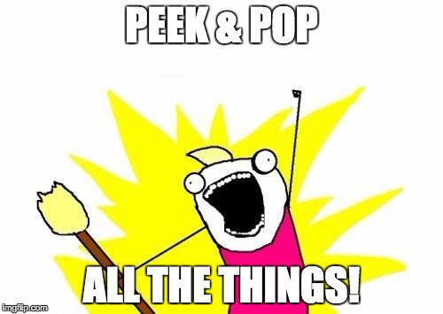 peak and pop all the things
